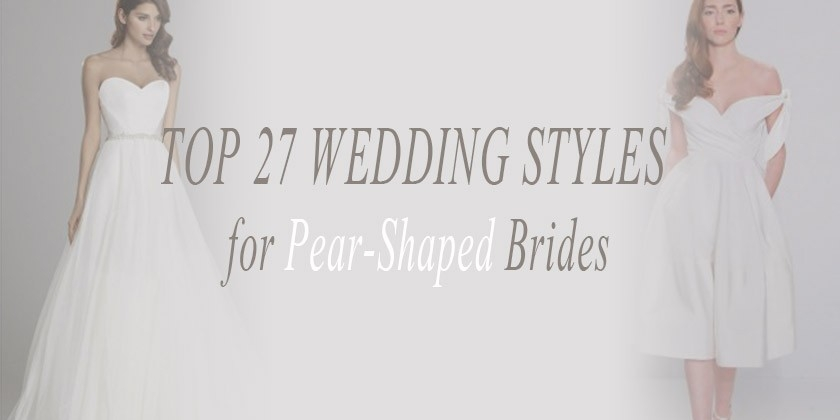 top 27 wedding dress styles for pear shaped brides Best Wedding Dresses For Pear Shaped
