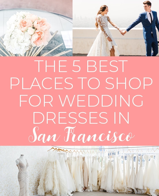 the 5 best places to shop for wedding dresses in the san Pretty Wedding Dresses Bay Area