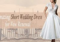 45 amazing short wedding dress for vow renewal Renewing Wedding Vows Dresses